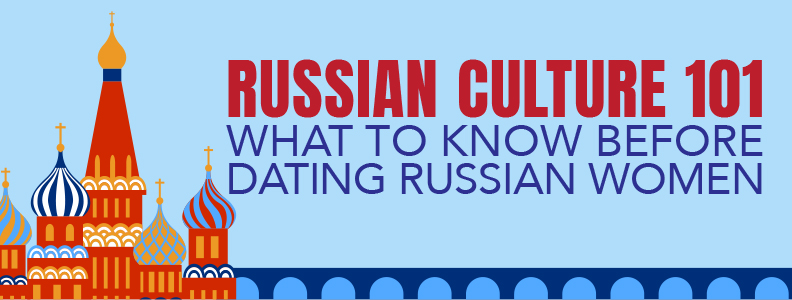 Russian Culture 101: What to Know Before Dating Russian Women