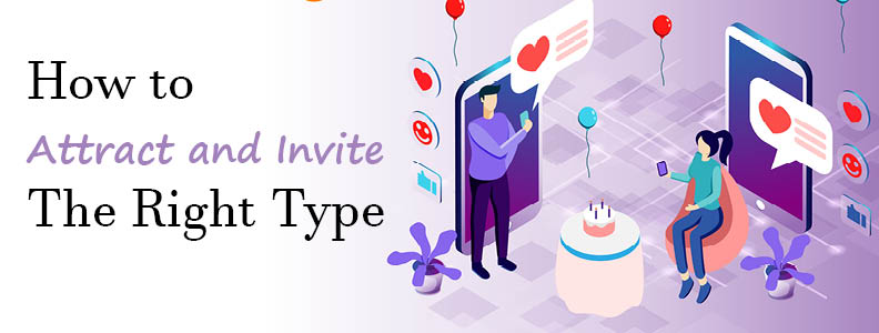 How To Attract and Invite The Right Type