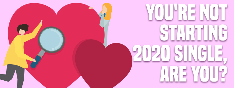 You're Not Starting 2020 Single, Are You?