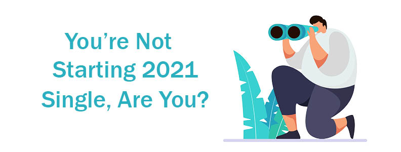 You're Not Starting 2021 Single, Are You?