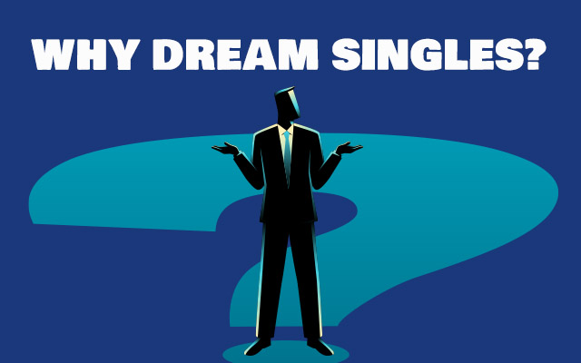 Why Dream Singles?